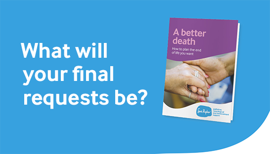 Image showing Sue Ryder guide, A better death, and words asking 'What will your final requests be?'